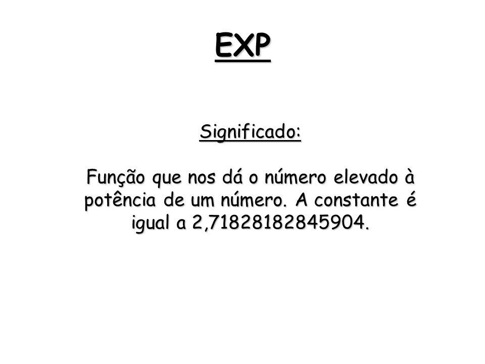 EXP Significado: Função que nos dá o número elevado à potência de um número. A constante é igual a 2,71828182845904.