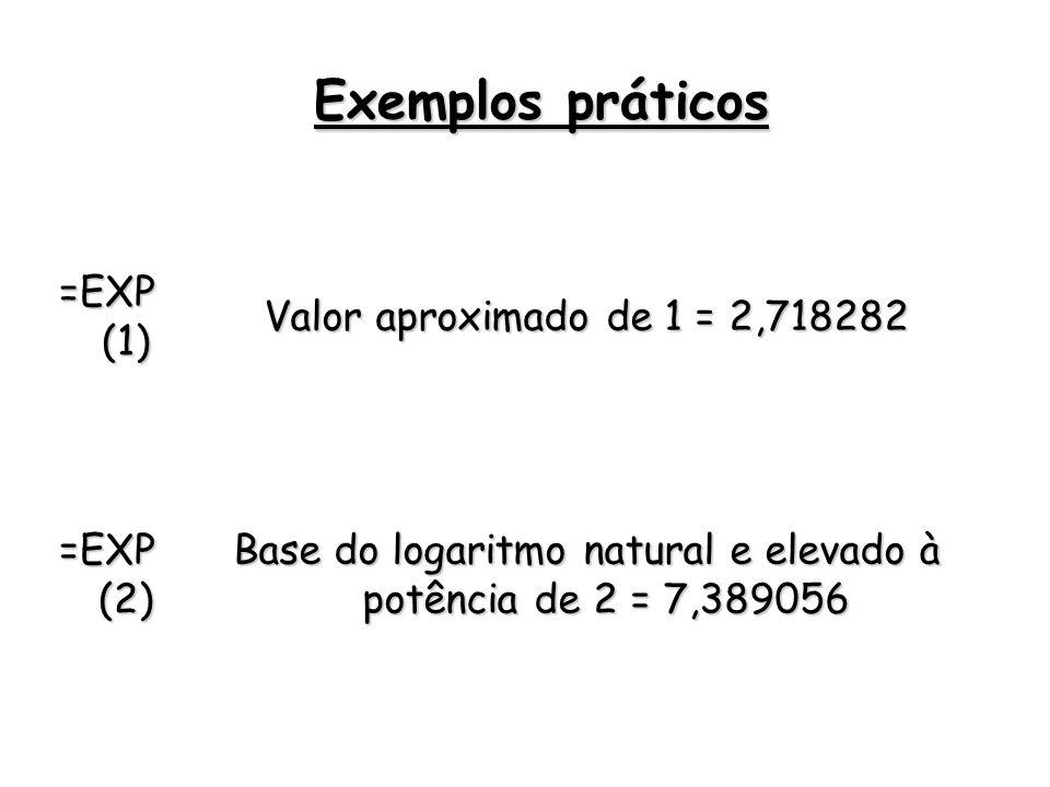 =EXP (1) Valor aproximado de 1 = 2,718282 =EXP (2) Base do logaritmo natural e elevado à potência de 2 = 7,389056 Exemplos práticos