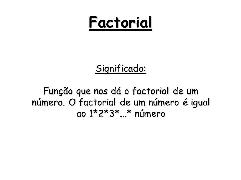 Factorial Significado: Função que nos dá o factorial de um número. O factorial de um número é igual ao 1*2*3*...* número