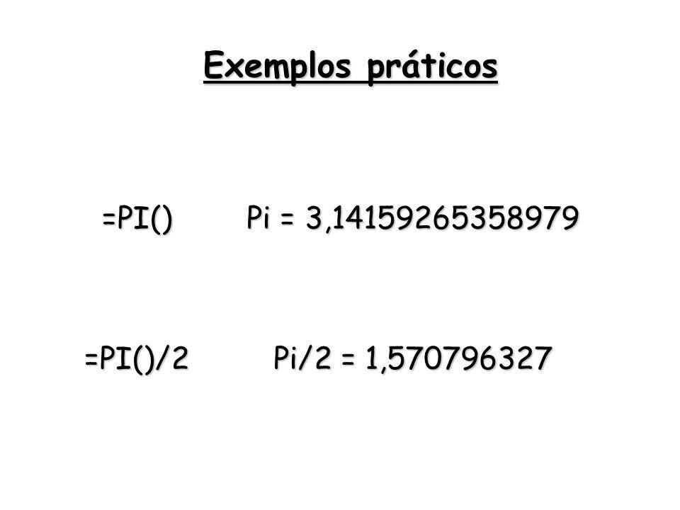 =PI() Pi = 3,14159265358979 =PI()/2 Pi/2 = 1,570796327 Exemplos práticos