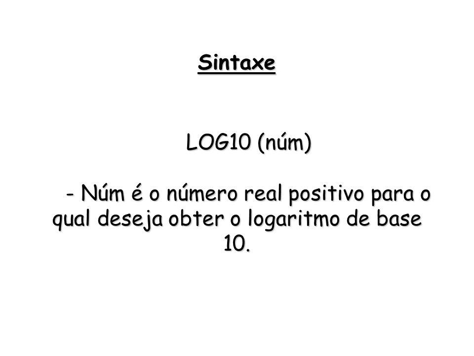 LOG10 (núm) - Núm é o número real positivo para o qual deseja obter o logaritmo de base 10. Sintaxe