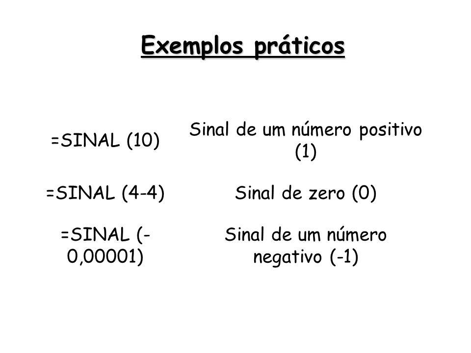 =SINAL (10) Sinal de um número positivo (1) =SINAL (4-4)Sinal de zero (0) =SINAL (- 0,00001) Sinal de um número negativo (-1) Exemplos práticos