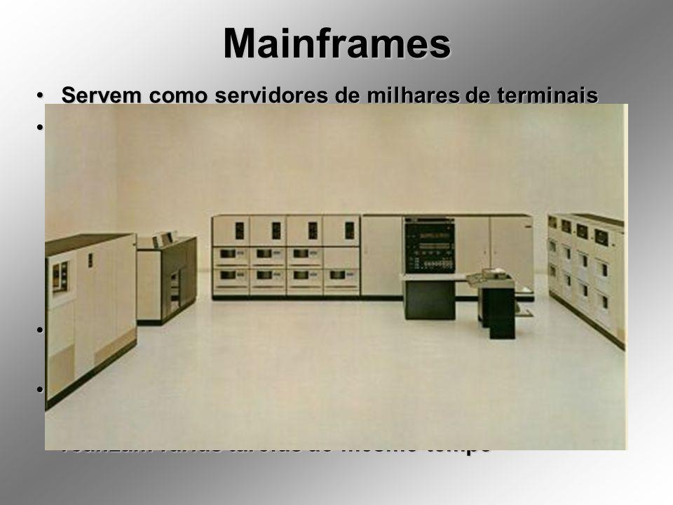 Mainframes Servem como servidores de milhares de terminais Podem-se confundir com os Supercomputadores mas: –O–O–O–Os supercomputadores realizam grand