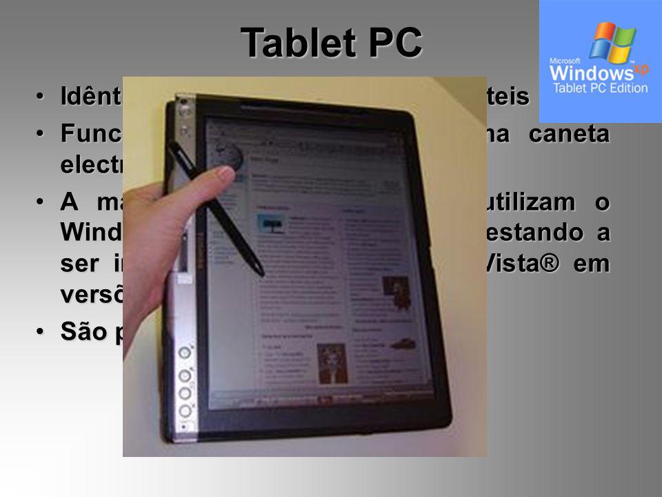 Tablet PC Idênticos aos Computadores Portáteis Funcionam com o toque de uma caneta electromagnética A maior parte dos Tablet PC utilizam o Windows® XP