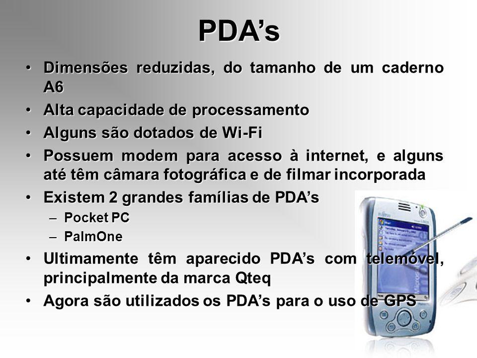 PDAs Dimensões reduzidas, do tamanho de um caderno A6 Alta capacidade de processamento Alguns são dotados de Wi-Fi Possuem modem para acesso à interne
