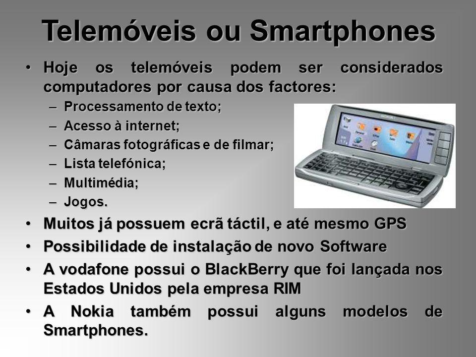 Telemóveis ou Smartphones Hoje os telemóveis podem ser considerados computadores por causa dos factores: –P–P–P–Processamento de texto; –A–A–A–Acesso