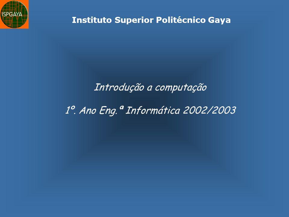 Instituto Superior Politécnico Gaya Introdução a computação 1º. Ano Eng.ª Informática 2002/2003