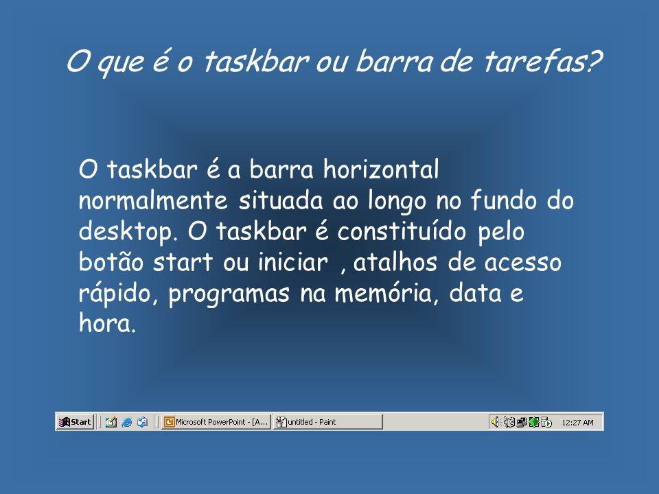 O que é o taskbar ou barra de tarefas? O taskbar é a barra horizontal normalmente situada ao longo no fundo do desktop. O taskbar é constituído pelo b
