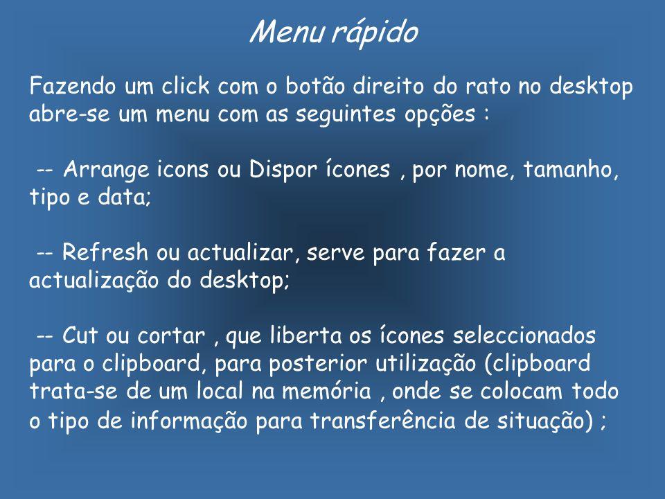 Menu rápido Fazendo um click com o botão direito do rato no desktop abre-se um menu com as seguintes opções : -- Arrange icons ou Dispor ícones, por n