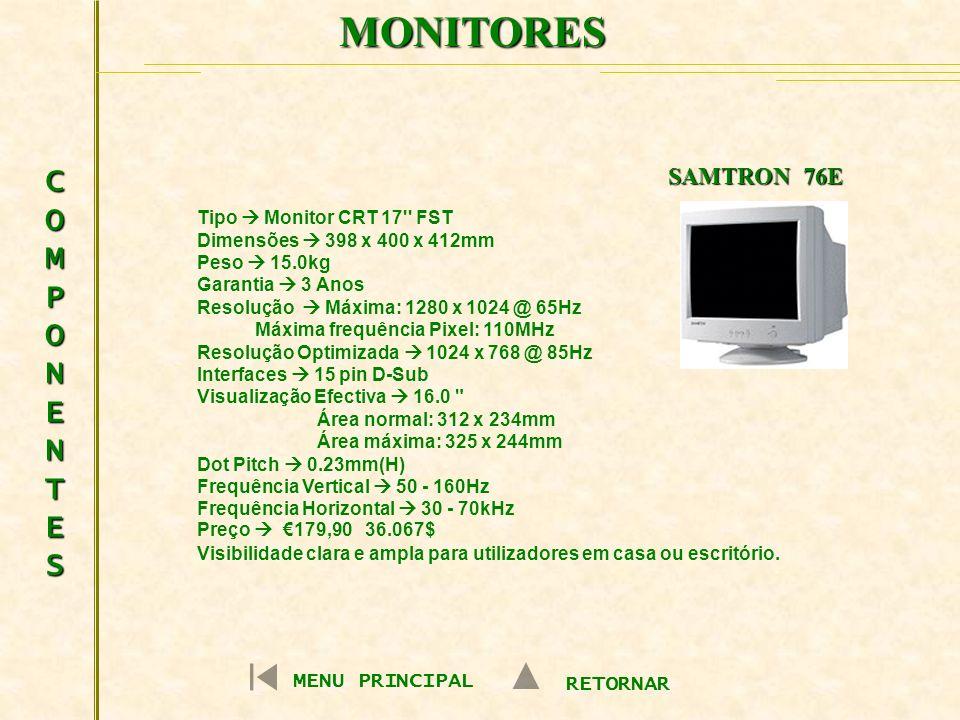 MONITORES COMPONENTESCOMPONENTESCOMPONENTESCOMPONENTES MENU PRINCIPAL RETORNAR SAMTRON 76E Tipo Monitor CRT 17'' FST Dimensões 398 x 400 x 412mm Peso