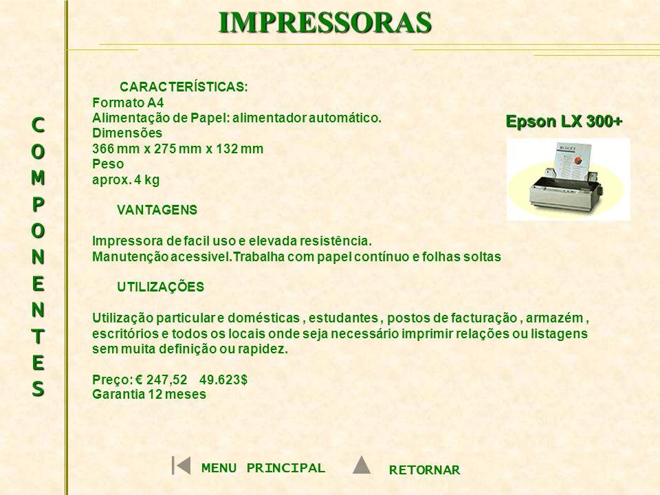 IMPRESSORAS COMPONENTESCOMPONENTESCOMPONENTESCOMPONENTES MENU PRINCIPAL RETORNAR Epson LX 300+ CARACTERÍSTICAS: Formato A4 Alimentação de Papel: alime