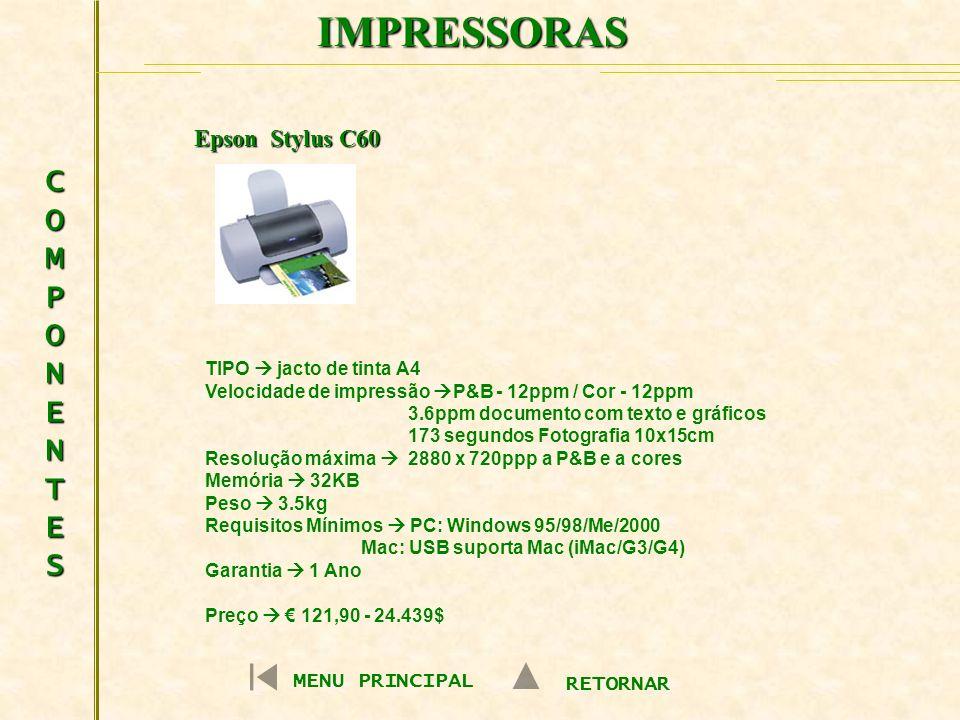 IMPRESSORAS COMPONENTESCOMPONENTESCOMPONENTESCOMPONENTES MENU PRINCIPAL RETORNAR Epson LX 300+ CARACTERÍSTICAS: Formato A4 Alimentação de Papel: alimentador automático.