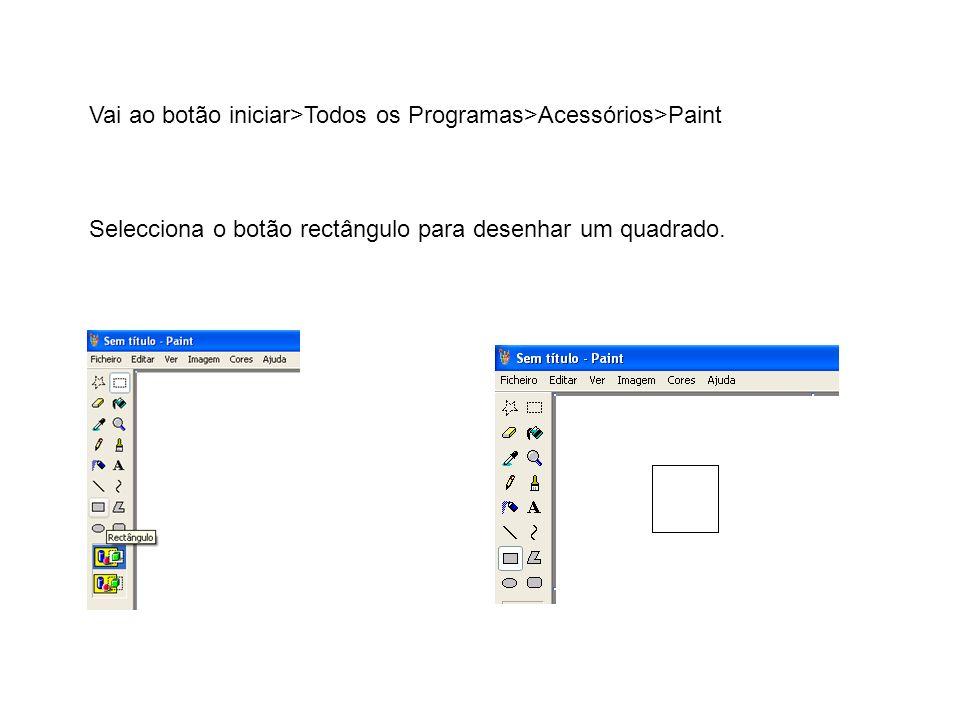 Vai ao botão iniciar>Todos os Programas>Acessórios>Paint Selecciona o botão rectângulo para desenhar um quadrado.