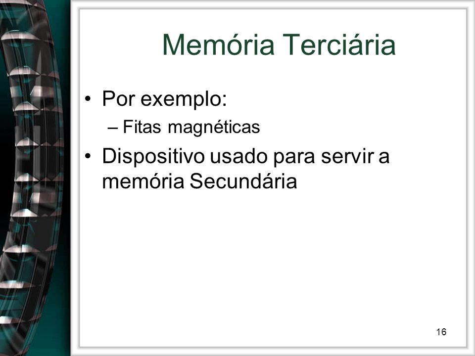 16 Memória Terciária Por exemplo: –Fitas magnéticas Dispositivo usado para servir a memória Secundária