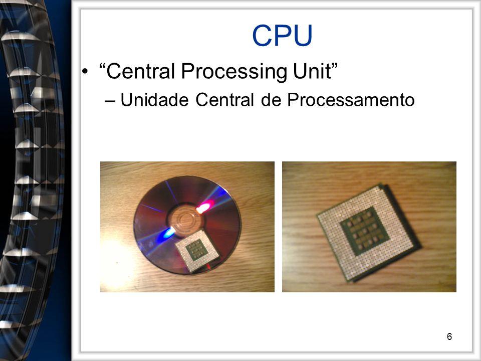 6 CPU Central Processing Unit –Unidade Central de Processamento