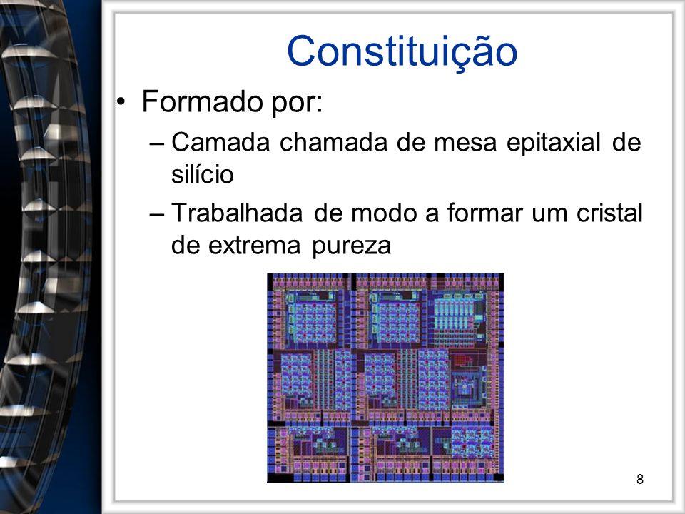 8 Constituição Formado por: –Camada chamada de mesa epitaxial de silício –Trabalhada de modo a formar um cristal de extrema pureza