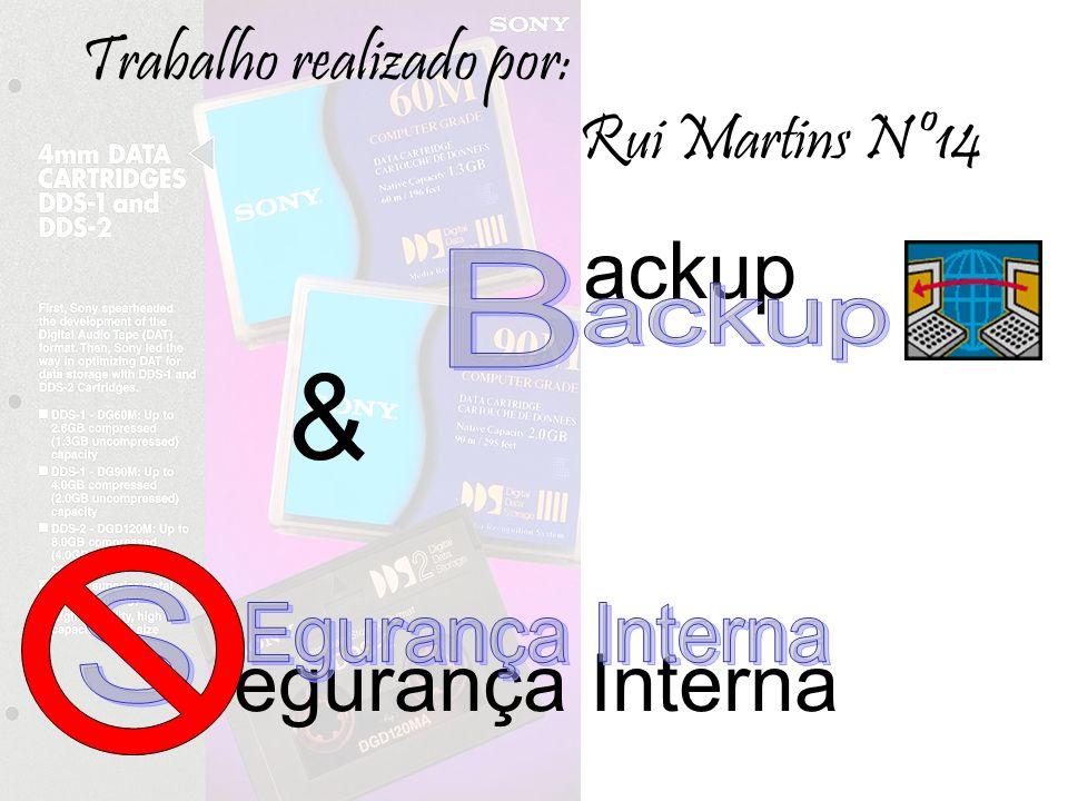 ackup & egurança Interna Trabalho realizado por: Rui Martins Nº14