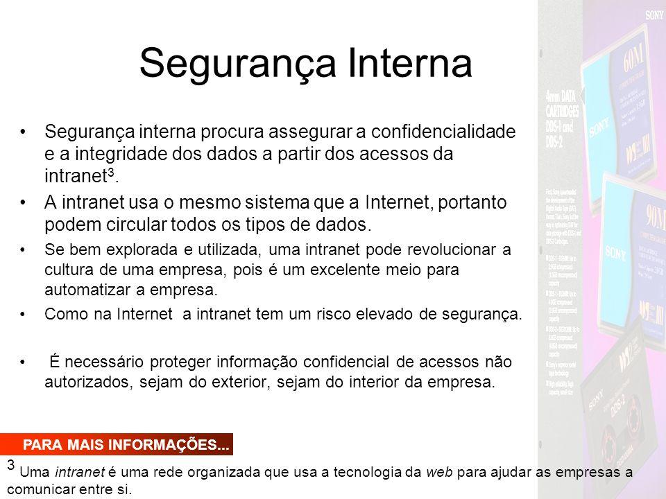 Segurança Interna Segurança interna procura assegurar a confidencialidade e a integridade dos dados a partir dos acessos da intranet 3. A intranet usa