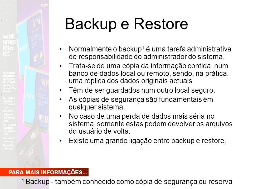 Backup e Restore Normalmente o backup 1 é uma tarefa administrativa de responsabilidade do administrador do sistema. Trata-se de uma cópia da informaç