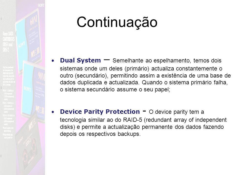 Continuação Dual System – Semelhante ao espelhamento, temos dois sistemas onde um deles (primário) actualiza constantemente o outro (secundário), perm