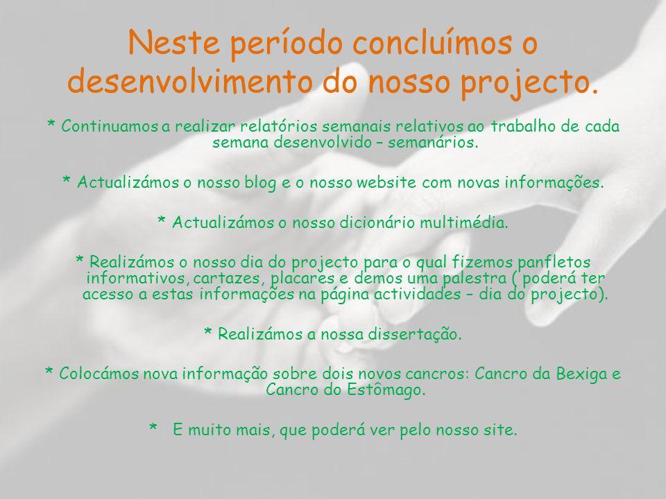Neste período concluímos o desenvolvimento do nosso projecto. * Continuamos a realizar relatórios semanais relativos ao trabalho de cada semana desenv