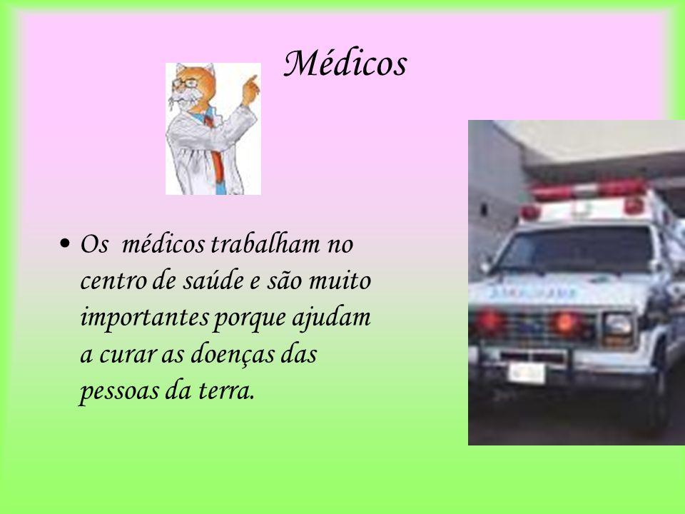 Médicos Os médicos trabalham no centro de saúde e são muito importantes porque ajudam a curar as doenças das pessoas da terra.
