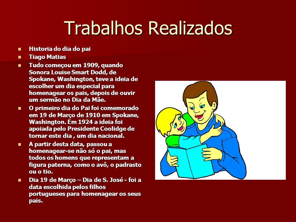 Trabalhos Realizados Historia do dia do pai Historia do dia do pai Tiago Matias Tiago Matias Tudo começou em 1909, quando Sonora Louise Smart Dodd, de