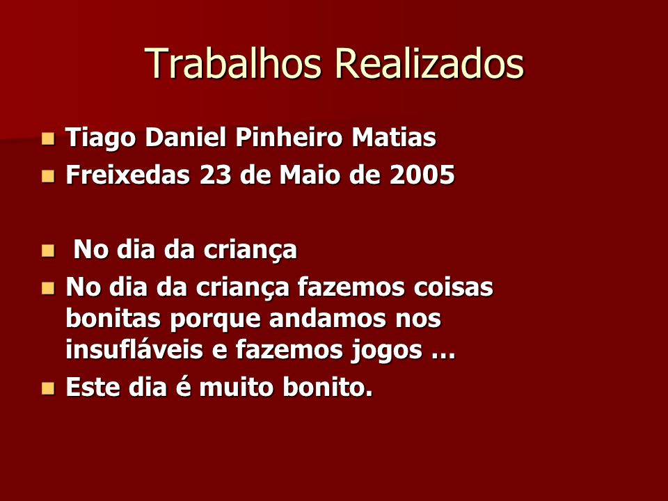 Tiago Daniel Pinheiro Matias Tiago Daniel Pinheiro Matias Freixedas 23 de Maio de 2005 Freixedas 23 de Maio de 2005 No dia da criança No dia da crianç