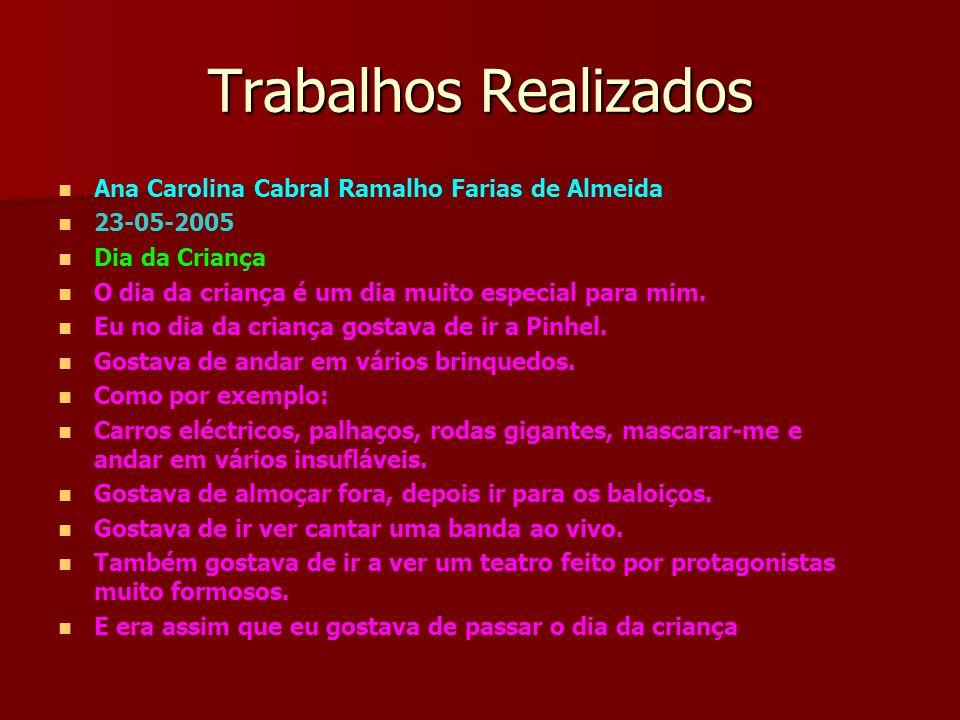 Trabalhos Realizados Ana Carolina Cabral Ramalho Farias de Almeida 23-05-2005 Dia da Criança O dia da criança é um dia muito especial para mim. Eu no