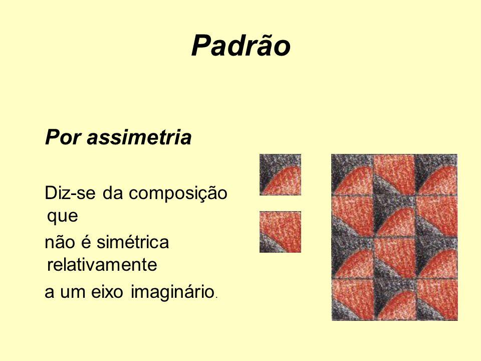 Por assimetria Diz-se da composição que não é simétrica relativamente a um eixo imaginário.