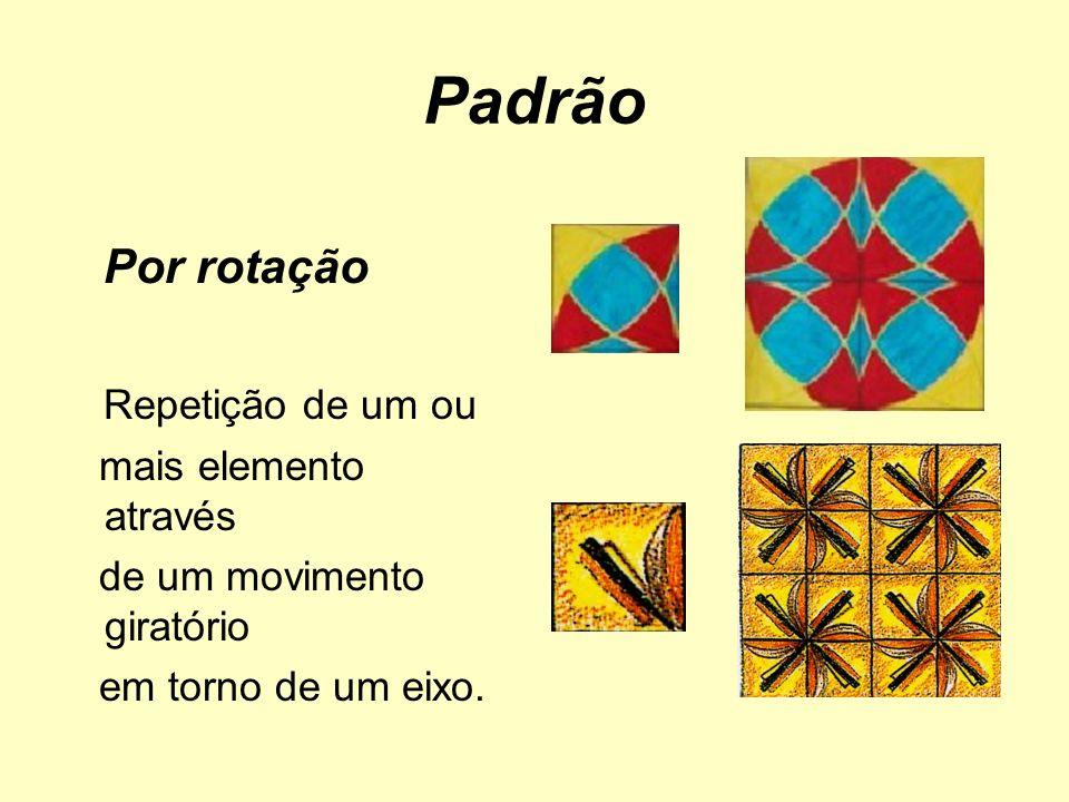 Padrão Por rotação Repetição de um ou mais elemento através de um movimento giratório em torno de um eixo.
