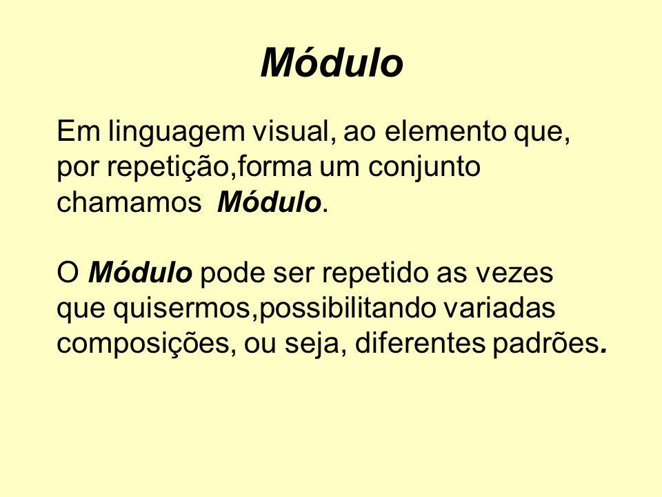 Módulo Em linguagem visual, ao elemento que, por repetição,forma um conjunto chamamos Módulo. O Módulo pode ser repetido as vezes que quisermos,possib