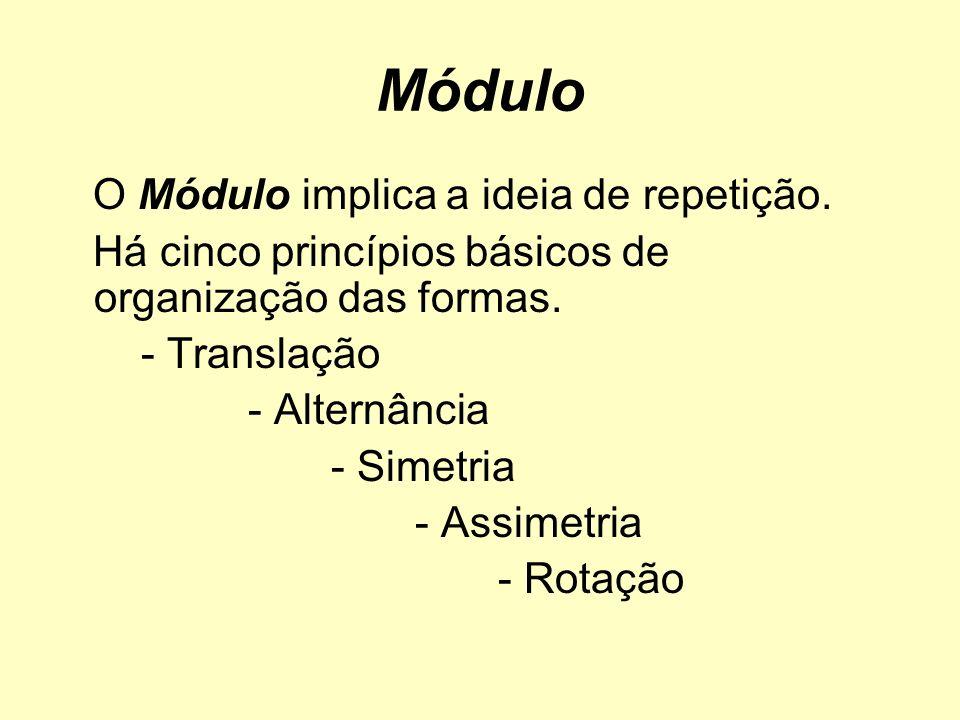 Módulo O Módulo implica a ideia de repetição. Há cinco princípios básicos de organização das formas. - Translação - Alternância - Simetria - Assimetri