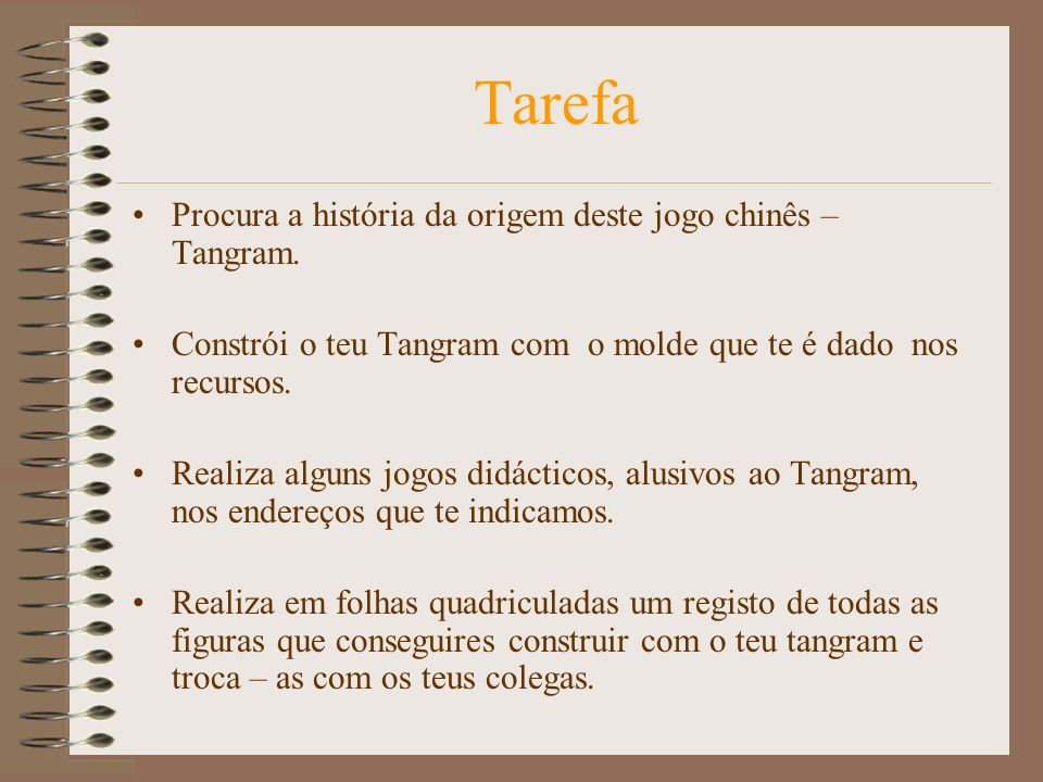 Tarefa Procura a história da origem deste jogo chinês – Tangram.