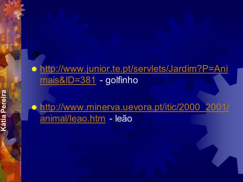 Kátia Pereira Recursos Para realizarem as vossas tarefas, podem visitar algumas páginas na Internet. Animais Animais http://www.junior.te.pt/servlets/