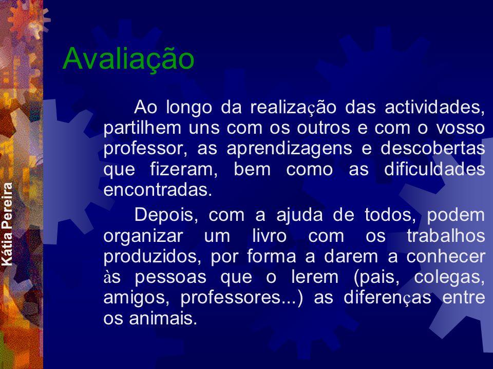 Kátia Pereira Processo Para que possam conhecer melhor alguns animais em questão executem os seguintes procedimentos: Em relação ao animal escolhido,