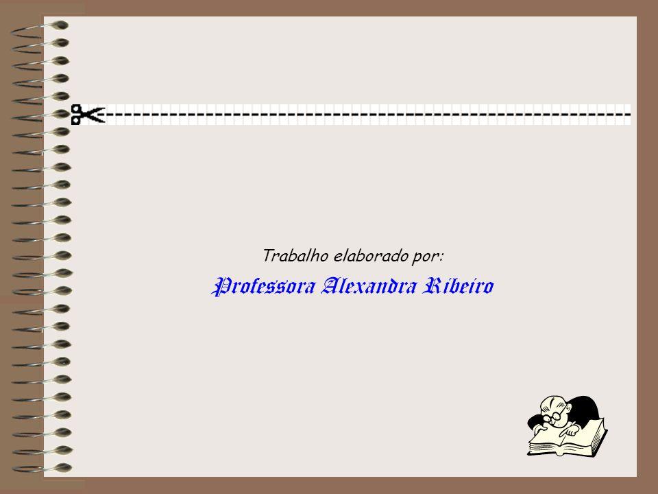 Trabalho elaborado por: Professora Alexandra Ribeiro