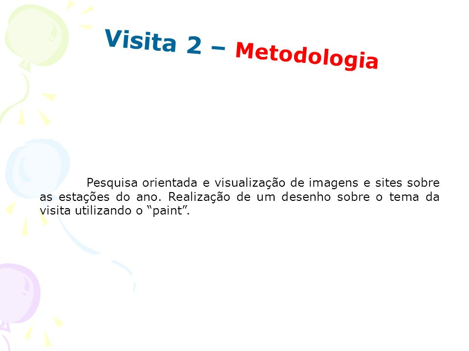 Visita 2 – Metodologia Pesquisa orientada e visualização de imagens e sites sobre as estações do ano. Realização de um desenho sobre o tema da visita