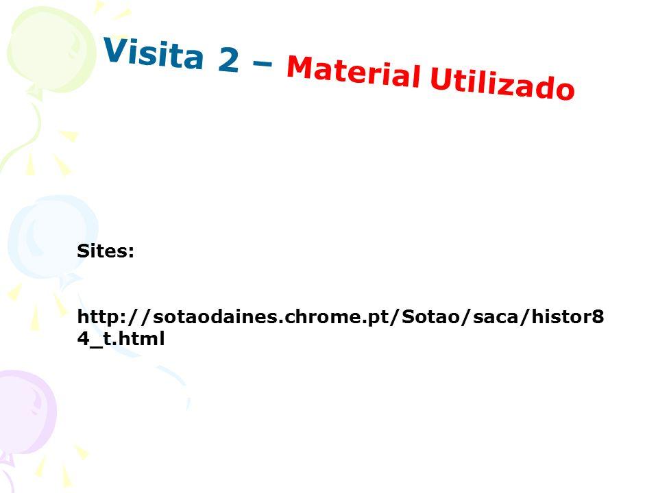 Visita 2 – Material Utilizado Sites: http://sotaodaines.chrome.pt/Sotao/saca/histor8 4_t.html