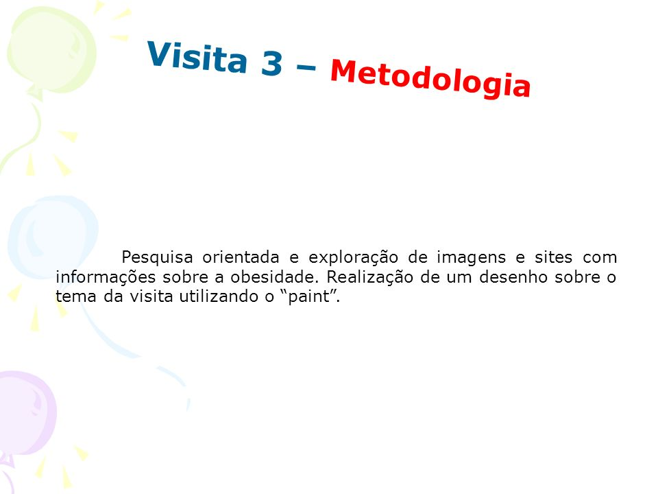 Visita 3 – Metodologia Pesquisa orientada e exploração de imagens e sites com informações sobre a obesidade. Realização de um desenho sobre o tema da