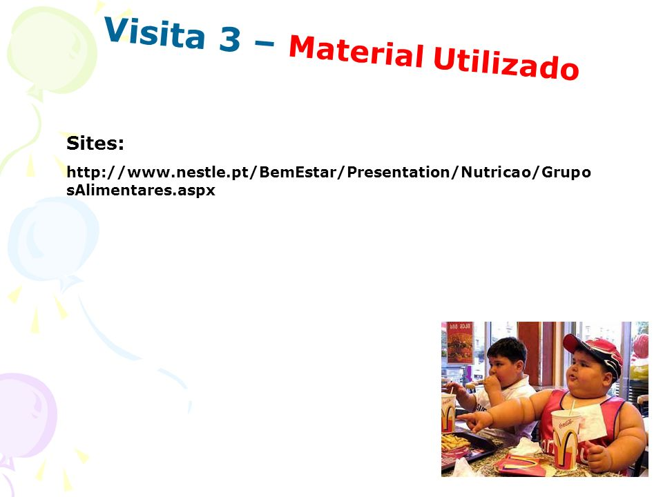 Visita 3 – Material Utilizado Sites: http://www.nestle.pt/BemEstar/Presentation/Nutricao/Grupo sAlimentares.aspx