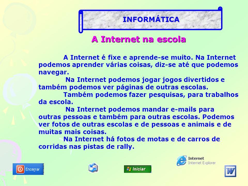 INFORMÁTICA A Internet na escola A Internet é fixe e aprende-se muito.