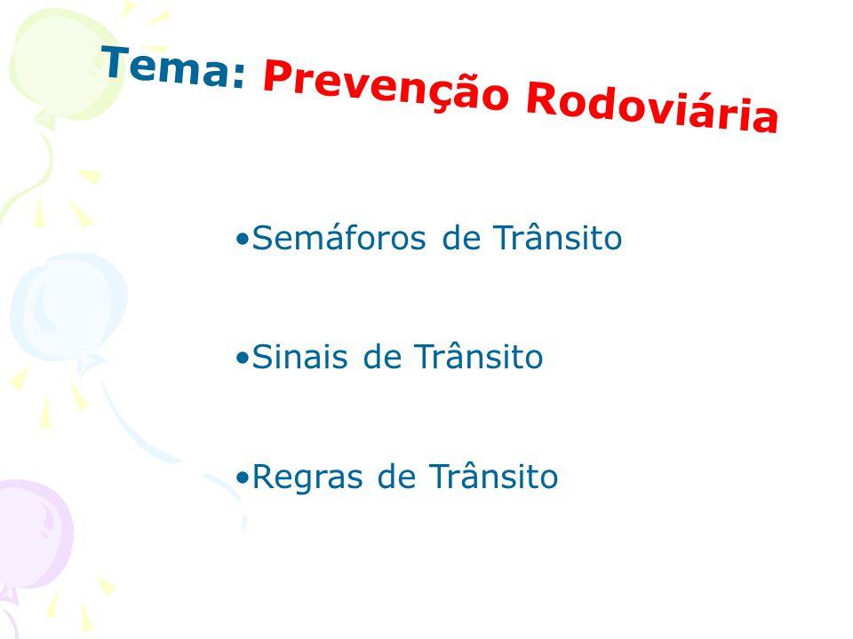 Tema: Prevenção Rodoviária Semáforos de Trânsito Sinais de Trânsito Regras de Trânsito