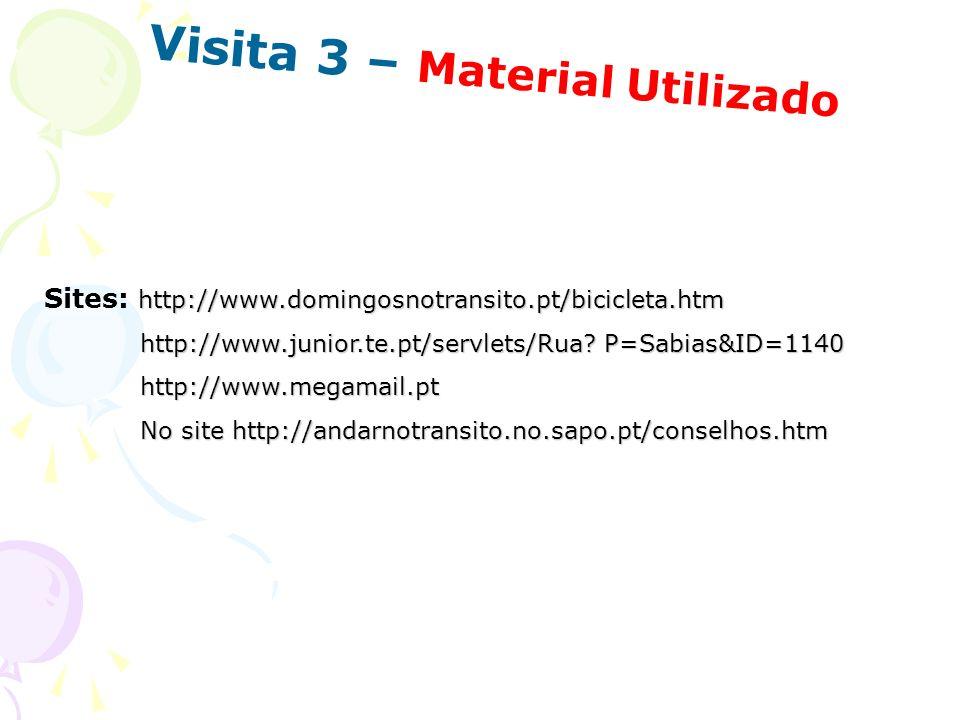 Visita 3 – Material Utilizado http://www.domingosnotransito.pt/bicicleta.htm Sites: http://www.domingosnotransito.pt/bicicleta.htm http://www.junior.t