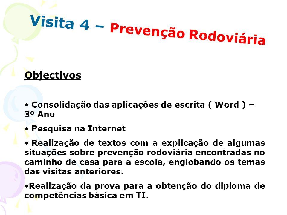 Visita 4 – Prevenção Rodoviária Objectivos Consolidação das aplicações de escrita ( Word ) – 3º Ano Pesquisa na Internet Realização de textos com a ex