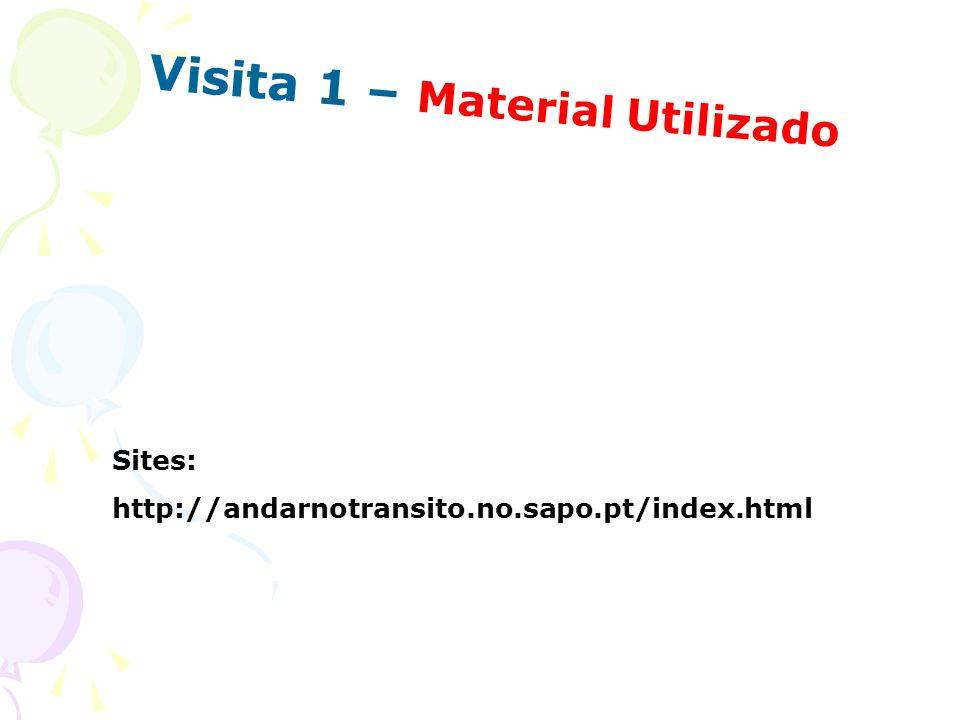 Visita 1 – Material Utilizado Sites: http://andarnotransito.no.sapo.pt/index.html