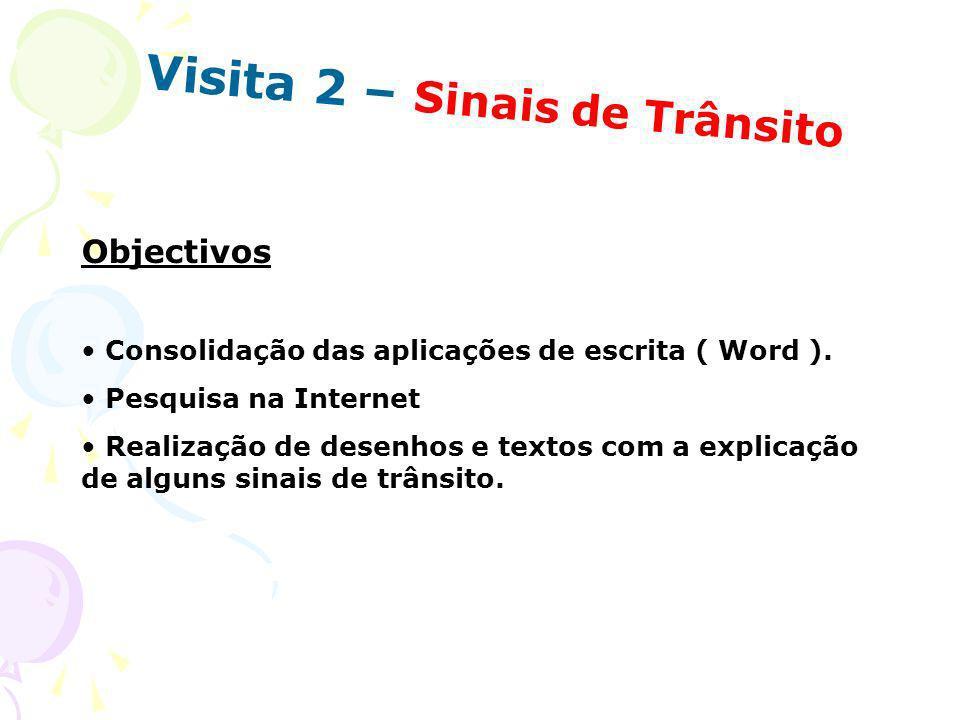 Visita 2 – Sinais de Trânsito Objectivos Consolidação das aplicações de escrita ( Word ). Pesquisa na Internet Realização de desenhos e textos com a e