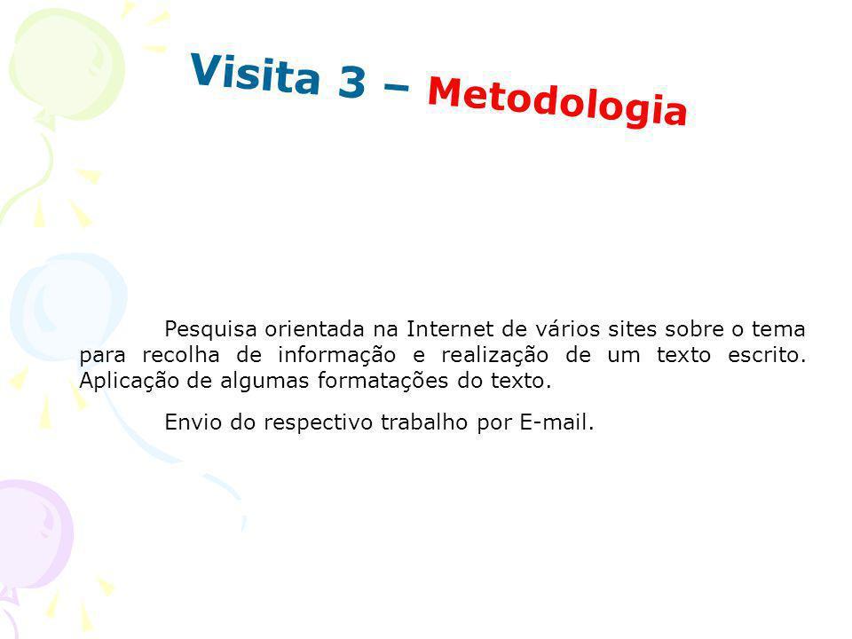 Visita 3 – Metodologia Pesquisa orientada na Internet de vários sites sobre o tema para recolha de informação e realização de um texto escrito. Aplica