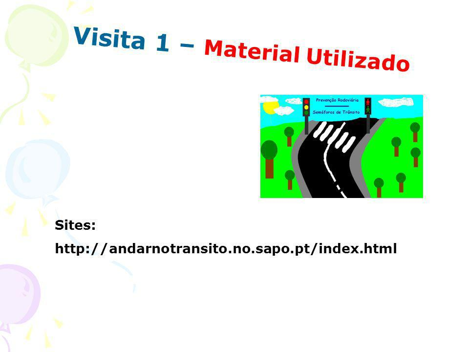 Visita 1 – Material Utilizado Sites: http://andarnotransito.no.sapo.pt/index.html
