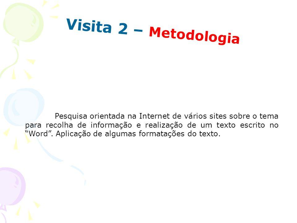 Visita 2 – Metodologia Pesquisa orientada na Internet de vários sites sobre o tema para recolha de informação e realização de um texto escrito no Word
